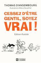 Couverture du livre « Cessez d'être gentil ; soyez vrai ! » de Thomas D' Ansembourg aux éditions Editions De L'homme