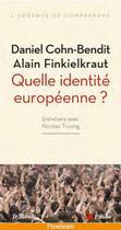 Couverture du livre « Quelle identité européenne ? entretiens avec Nicolas Truong » de Alain Finkielkraut et Daniel Cohn-Bendit aux éditions Editions De L'aube