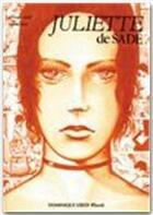 Couverture du livre « Juliette ; ou les prospérités du vice » de Donatien-Alphonse-Francois De Sade et Philippe Cavell aux éditions Dominique Leroy