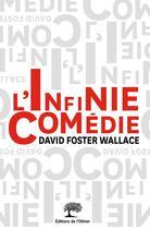 Couverture du livre « L'infinie comédie » de David Foster Wallace aux éditions Editions De L'olivier