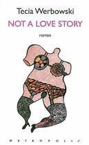 Couverture du livre « Not a love story » de Tecia Werbowski aux éditions Metropolis