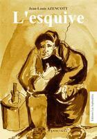 Couverture du livre « L'esquive » de Jean-Louis Azencott aux éditions Les Asphodeles