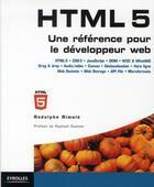 Couverture du livre « HTML 5 ; une référence pour le développeur web ; HTML5, CSS3, JavaScript, DOM, W3C and WhatWG, Drag and drop, Audio/vidéo, canvas, géolocalisation, hors ligne, Web Sockets, Web Storage, API File, microformats » de Rodolphe Rimele aux éditions Eyrolles