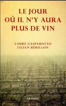 Couverture du livre « Le jour ou il n'y aura plus de vin » de Laure Gasparotto et Lilian Berillon aux éditions Grasset Et Fasquelle