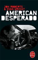 Couverture du livre « American desperado » de Jon Roberts et Evan Wright aux éditions Lgf