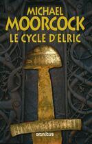 Couverture du livre « Le cycle d'Elric » de Michael Moorcock aux éditions Omnibus