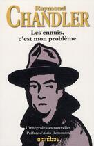 Couverture du livre « Les ennuis, c'est mon problème ; intégrale des nouvelles » de Raymond Chandler aux éditions Omnibus