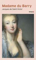 Couverture du livre « Madame du Barry » de Jacques De Saint Victor aux éditions Tempus/perrin
