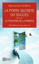 Couverture du livre « La porte secrete du succes - le pouvoir de la parole - par l'auteure du jeu de la vie » de Scovel Shinn F. aux éditions J'ai Lu