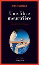 Couverture du livre « Une fibre meurtrière » de Kylie Fitzpatrick aux éditions Actes Sud