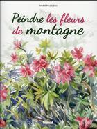 Couverture du livre « Peindre les fleurs de montagne » de Marie-Paule Roc aux éditions Glenat