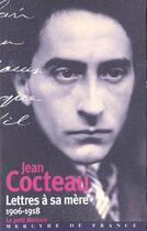 Couverture du livre « Lettres à sa mère ; 1906-1918 » de Jean Cocteau aux éditions Mercure De France