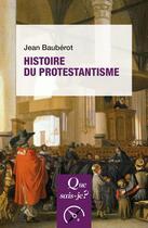 Couverture du livre « Histoire du protestantisme (10e édition) » de Jean Bauberot aux éditions Que Sais-je ?