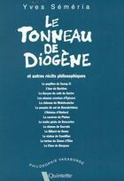 Couverture du livre « Le Tonneau De Diogene Et Autres Recits Philosophiques » de Yves Semeria aux éditions Quintette
