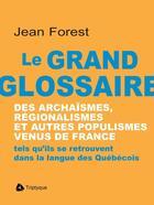 Couverture du livre « Le grand glossaire des archaismes, regionalismes et » de Jean Forest aux éditions Editions Triptyque