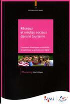 Couverture du livre « Réseaux et médias sociaux dans le tourisme ; comment développer sa visibilité et optimiser sa présence en ligne ? » de Collectif aux éditions Atout France