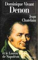 Couverture du livre « Dominique Vivant Denon Et Le Louvre De Napoleaon » de Jean Chatelain aux éditions Perrin