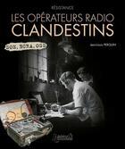 Couverture du livre « Résistance ; les opérateurs radio clandestins » de Jean-Louis Perquin aux éditions Histoire Et Collections