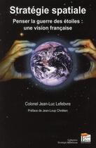 Couverture du livre « Strategie spatiale : penser la guerre des etoiles, une vision francaise » de Jean-Luc Lefebvre aux éditions Regi Arm