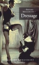 Couverture du livre « Dressage » de Bernard Montorgueil aux éditions La Musardine