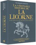 Couverture du livre « La véritable histoire de la licorne ; et de tous ceux qui ont cru à son existence » de Katherine Quenot aux éditions Desinge Hugo Cie