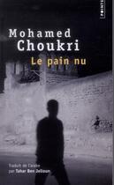 Couverture du livre « Le pain nu ; récit autobiographie » de Mohamed Choukri aux éditions Points