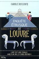 Couverture du livre « Enquête étrusque au Louvre » de Carole Declercq aux éditions City