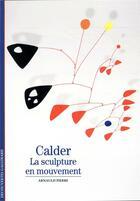 Couverture du livre « Calder ; la sculpture en mouvement » de Arnauld Pierre aux éditions Gallimard