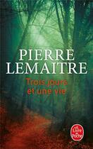 Couverture du livre « Trois jours et une vie » de Pierre Lemaitre aux éditions Lgf