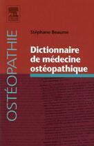 Couverture du livre « Dictionnaire de médecine ostéopathique » de Stephane Beaume aux éditions Elsevier-masson