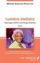 Couverture du livre « Lumière stellaire ; hommage à Edith Lucie Bongo Ondimba » de Winner Dimixson Perfection aux éditions Les Impliques