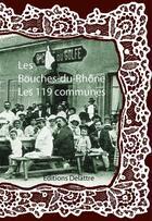 Couverture du livre « Les Bouches du Rhône ; les 119 communes » de Collectif aux éditions Delattre