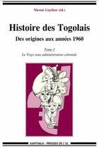 Couverture du livre « Histoire des Togolais, des origines aux années 1960 t.3 ; le Togo sous administration coloniale » de Nicoue Gayibor aux éditions Karthala