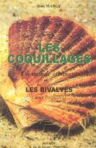 Couverture du livre « Les Coquillages : Un Monde Etonnant ; Les Bivalves » de Jean Marcy aux éditions Boubee