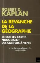 Couverture du livre « La revanche de la géographie ; ce que les cartes nous disent des conflits à venir » de Robert D. Kaplan aux éditions L'artilleur