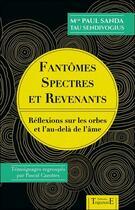 Couverture du livre « Fantomes, spectres et revenants - reflexions sur les orbes et l'au-dela de l'ame » de Paul Sanda aux éditions Trajectoire