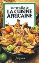 Couverture du livre « Les Merveilles De La Cuisine Africaine » de Danielle Ben Yahmed aux éditions Jaguar