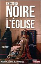 Couverture du livre « L'histoire noire de l'église » de Alain Leclercq et Jacques Braibant aux éditions La Boite A Pandore