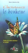 Couverture du livre « Choisissez Le Bonheur » de Marie-Catherine Cote aux éditions Arion