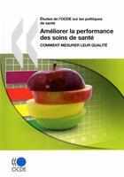 Couverture du livre « Améliorer la performance des soins de santé : comment mesurer leur qualité » de Collectif aux éditions Ocde