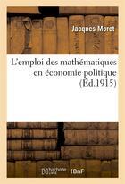 Couverture du livre « L'emploi des mathematiques en economie politique » de Jacques Moret aux éditions Hachette Bnf