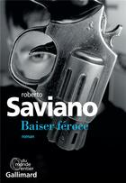 Couverture du livre « Baiser féroce » de Roberto Saviano aux éditions Gallimard