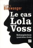 Couverture du livre « Le cas Lola Voss ; schizophrénie ; quatrième étude » de Ludwig Binswanger aux éditions Puf