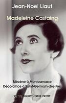 Couverture du livre « Madeleine Castaing ; mécène à Montparnasse, décoratrice à Saint-Germain-des-Prés » de Jean-Noel Liaut aux éditions Payot