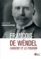 Couverture du livre « François de Wendel ; l'argent et le pouvoir » de Jean-Noel Jeanneney aux éditions Cnrs
