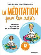 Couverture du livre « La méditation pour les ados ; le chemin vers une vie de famille apaisée » de Marie-Christine Champeaux-Cunin aux éditions Marabout