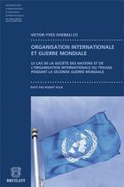 Couverture du livre « Organisation internationale et guerre mondiale ; le cas de la Société des nations et de l'Organisation internationale du travail pendant la Seconde guerre mondiale » de Victor-Yves Ghebali aux éditions Bruylant