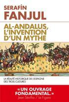 Couverture du livre « Al-andalus, l'invention d'un mythe ; la réalité historique de l'Espagne des trois cultures » de Serafin Fanjul aux éditions L'artilleur