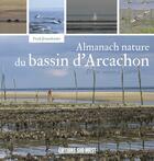 Couverture du livre « Almanach nature du bassin d'Arcachon ; d'une saison à l'autre » de Frank Jouandoudet aux éditions Sud Ouest Editions