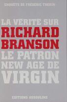 Couverture du livre « La vérité sur Richard Branson ; le patron new age de Virgin » de Frederic Therin aux éditions Assouline